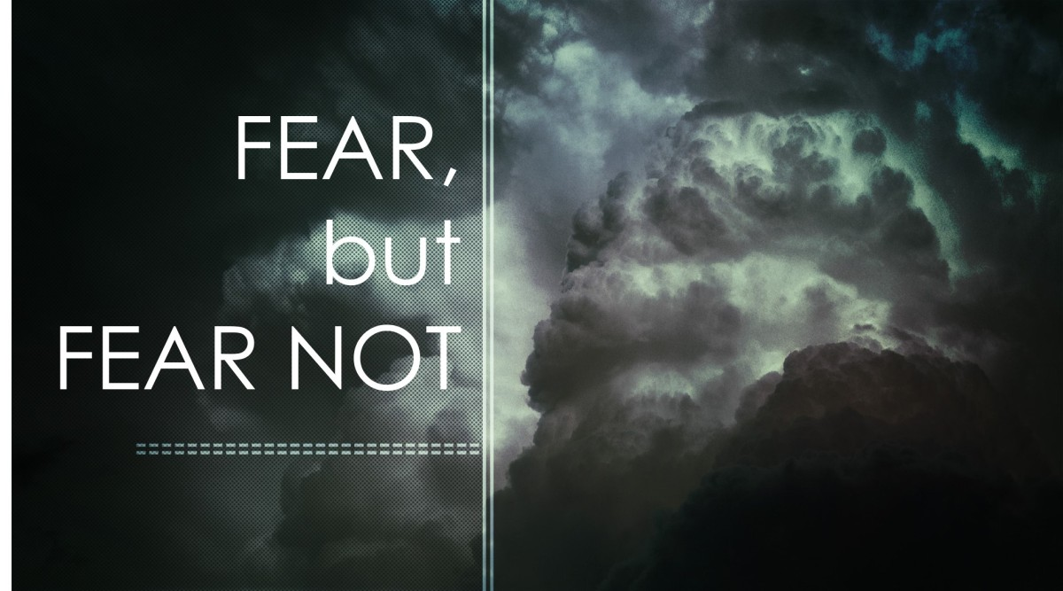 Fear, but Fear Not!