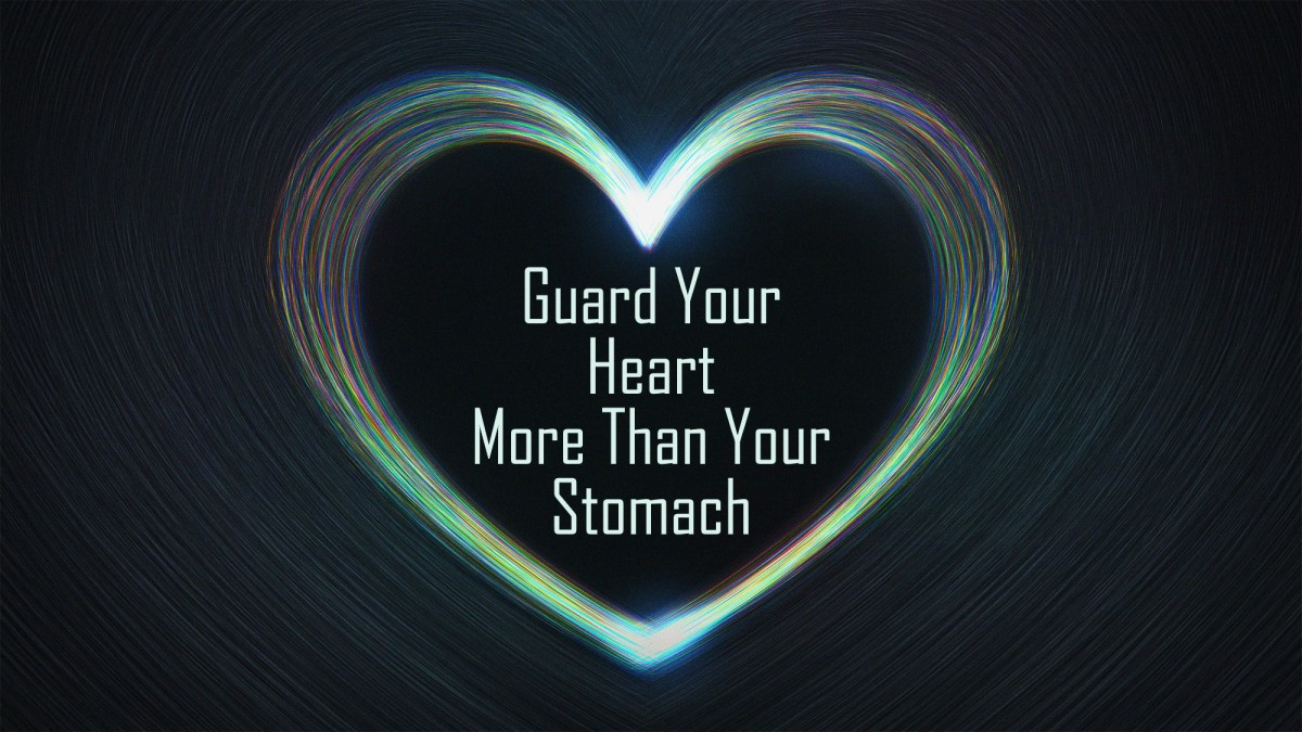 Guard the Heart More Than theStomach