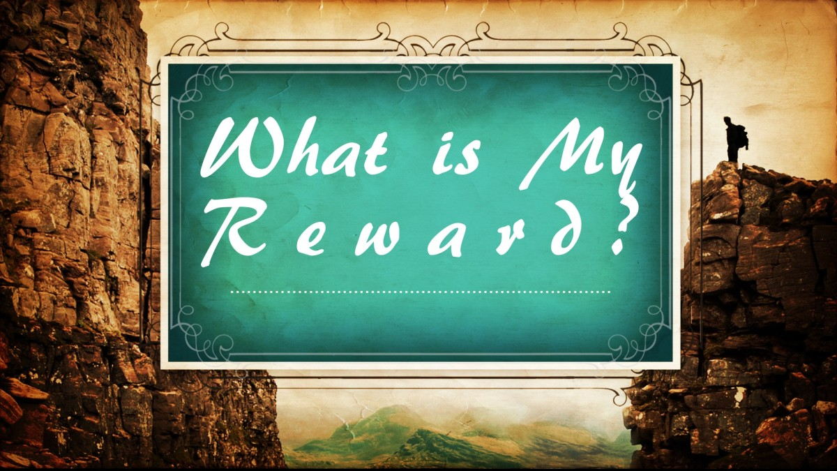 What is My Reward?