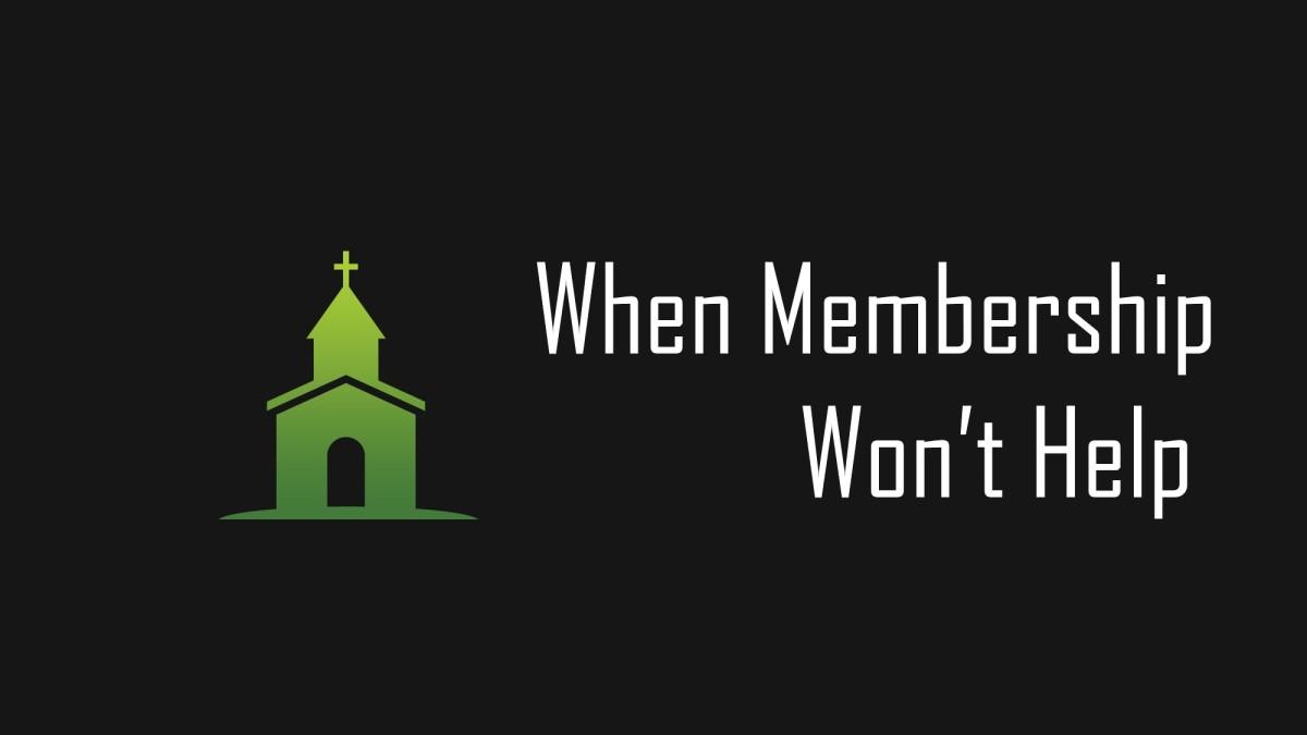 When Membership Won'tHelp