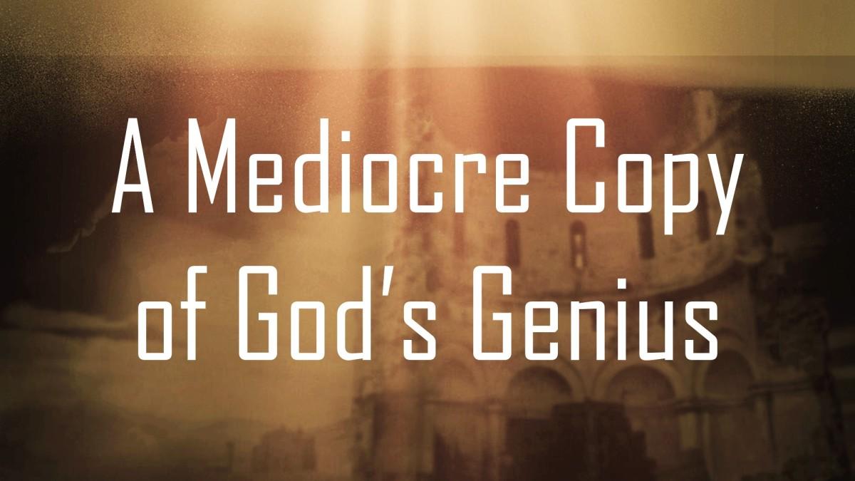 A Mediocre Copy of God'sGenius