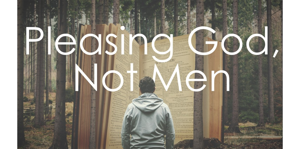 Pleasing God, Not Men