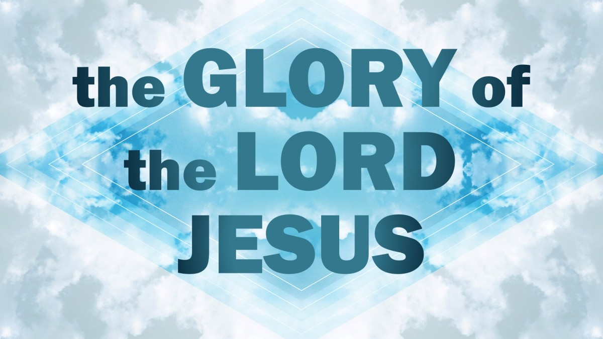 The Glory of the Lord Jesus Christ