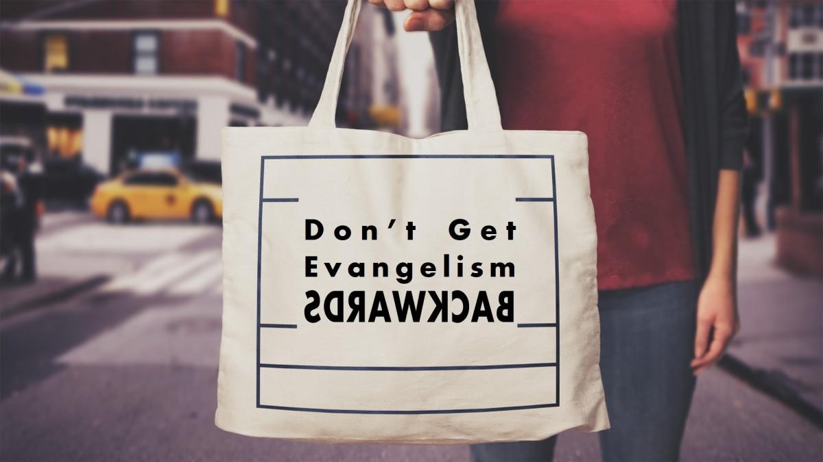 Don't Get EvangelismBackwards