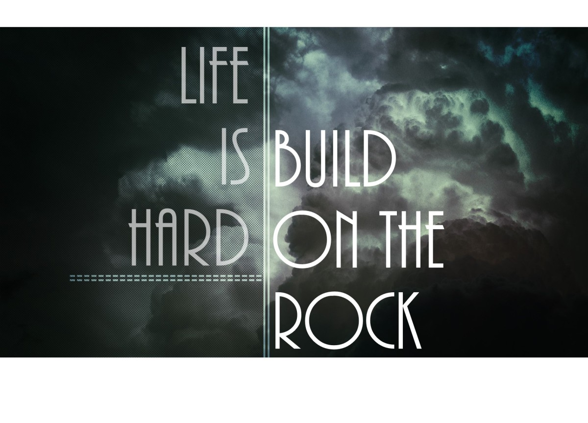 Life is Hard; Build on the Rock