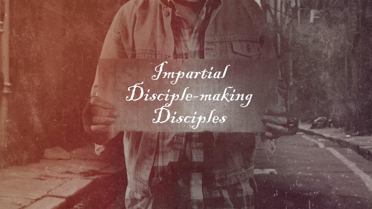 Impartial Disciple-making Disciples