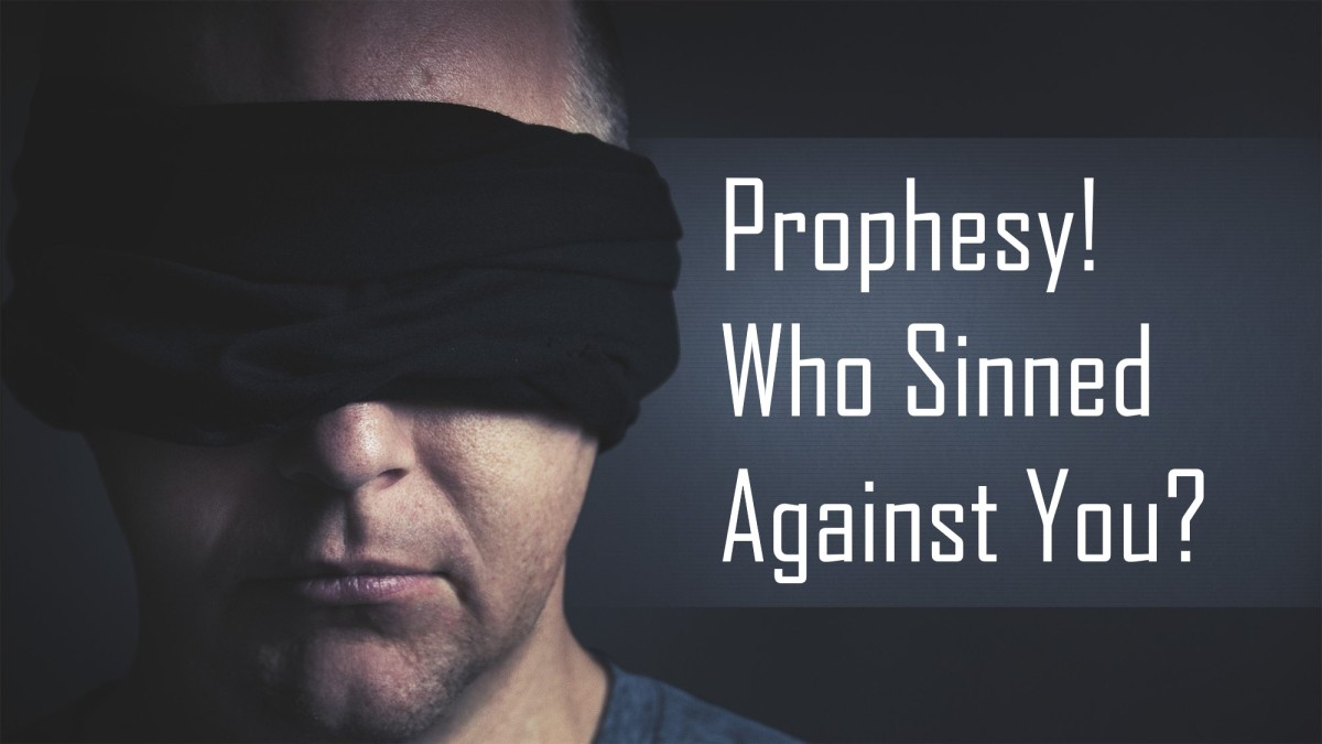 Prophesy! Who Sinned Against You?