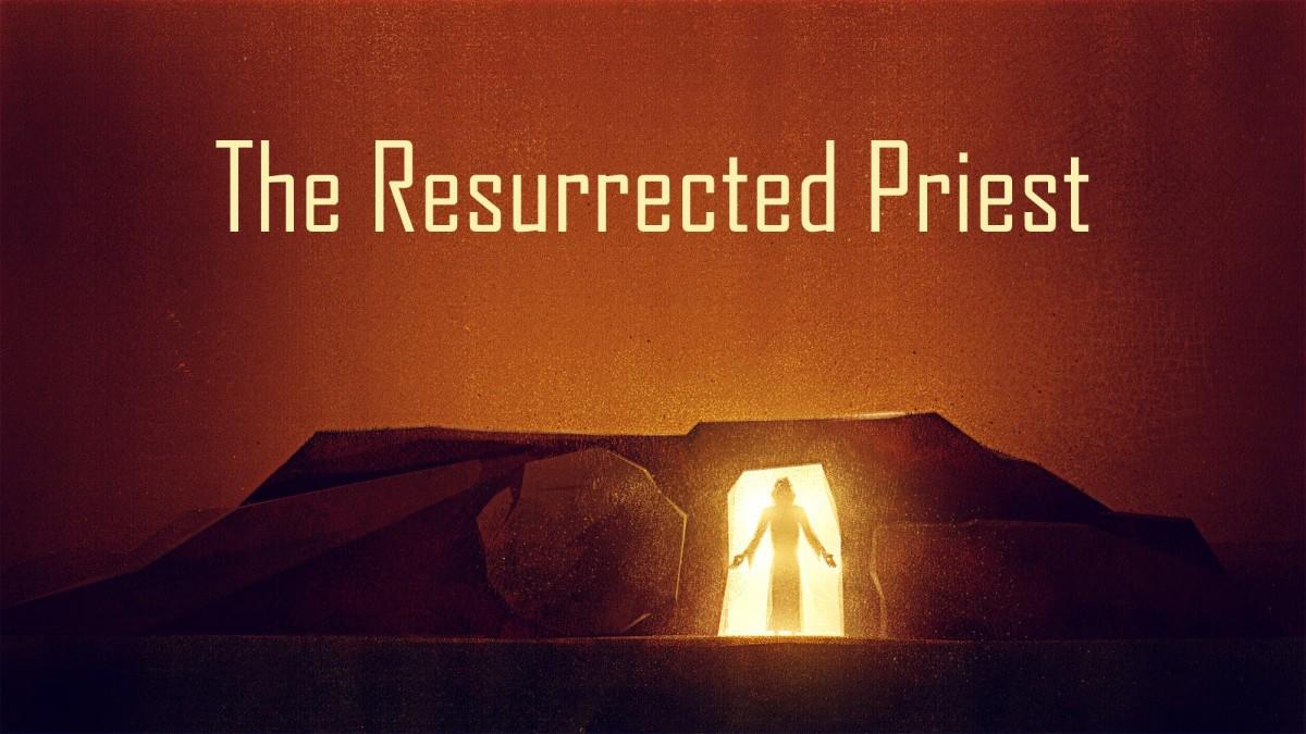 The Resurrected Priest