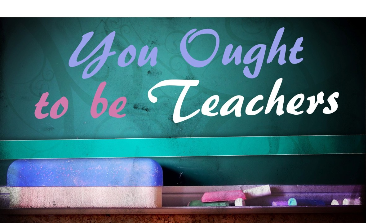 You Ought to be Teachers