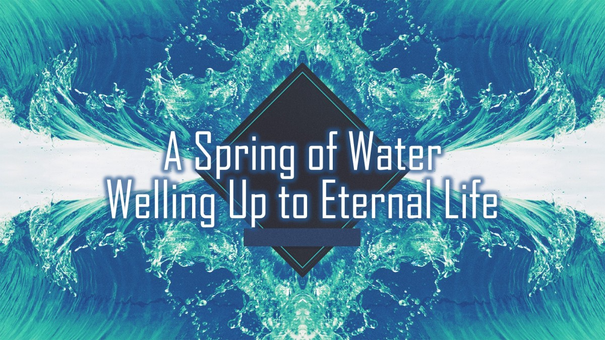 A Spring of Water Welling Up to Eternal Life