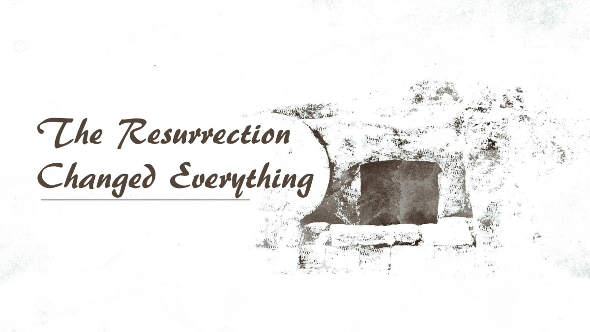 The Resurrection Changed Everything