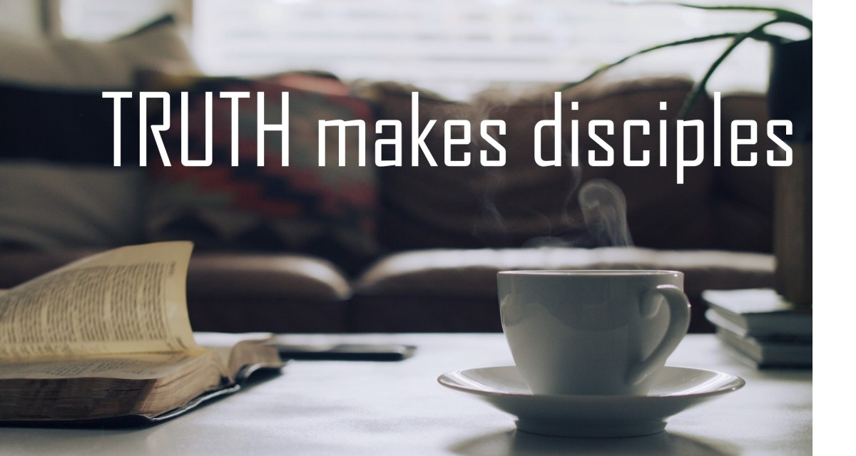 Truth Makes Disciples