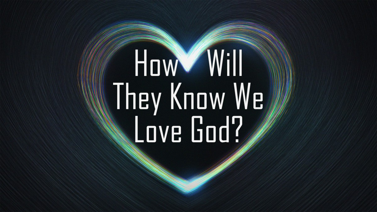How Will They Know We Love God?
