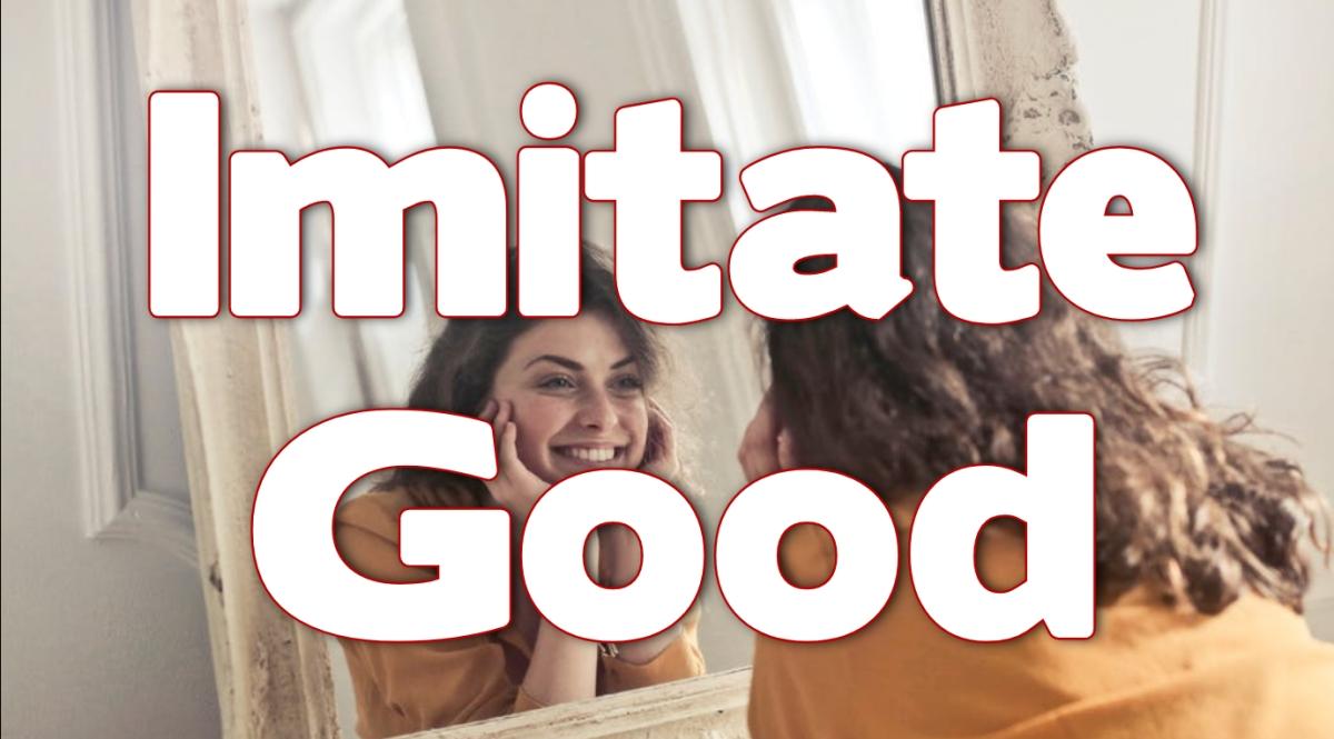 Imitate Good