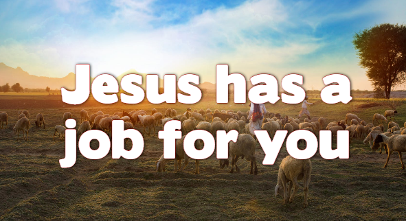Jesus Has a Job for You