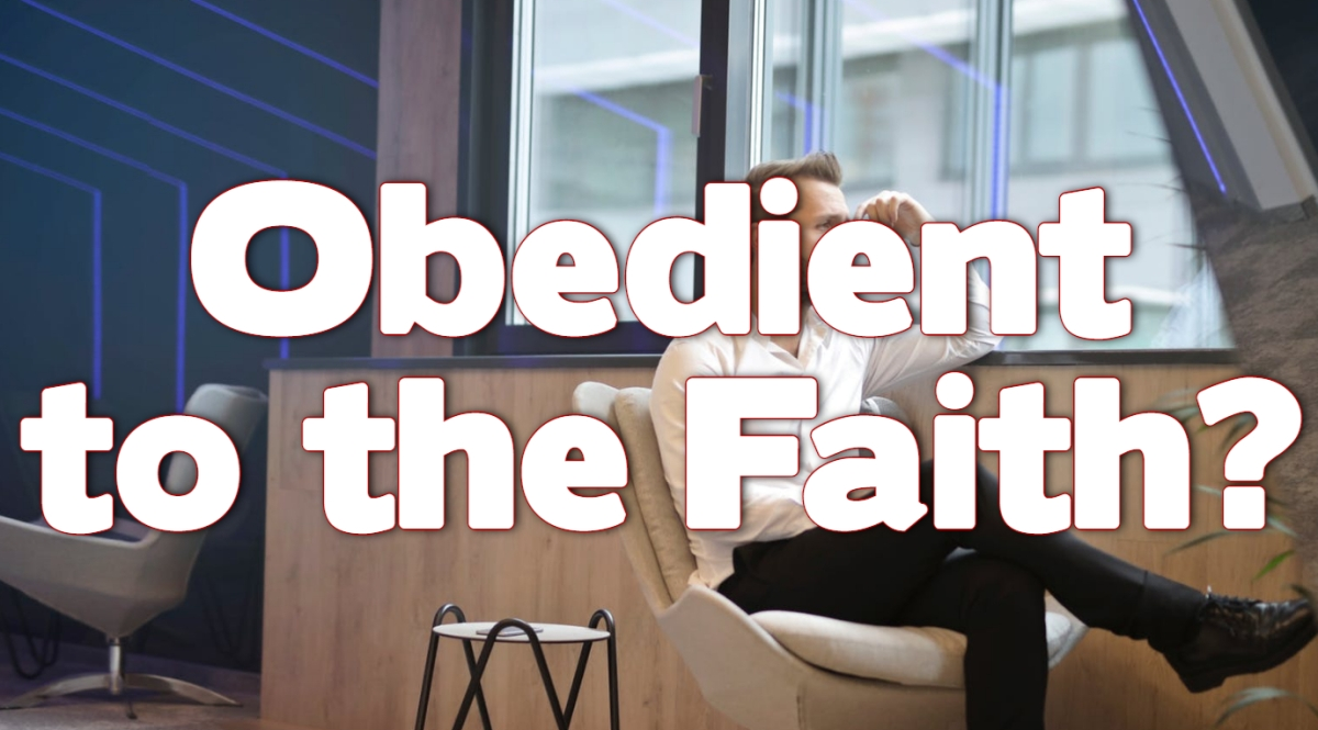 Obedient to theFaith?