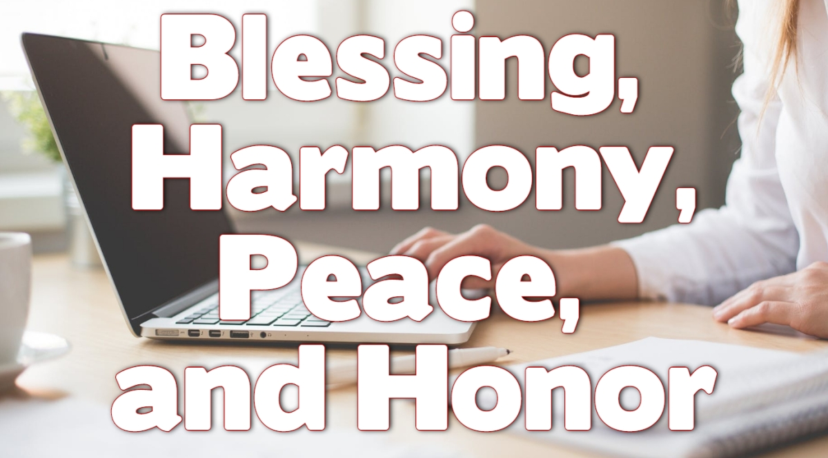 Blessing, Harmony, Peace, and Honor