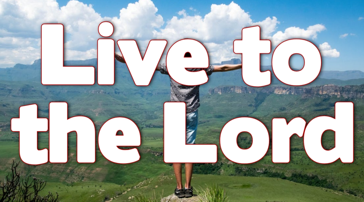 Live to the Lord