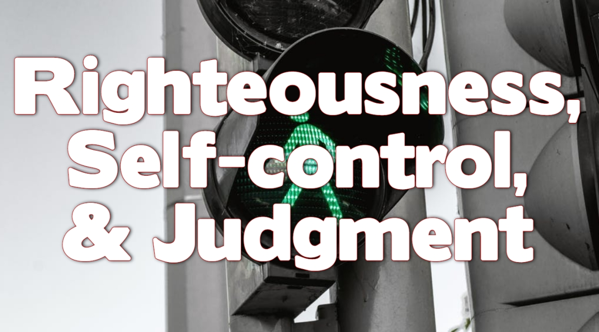 Righteousness, Self-Control, andJudgment