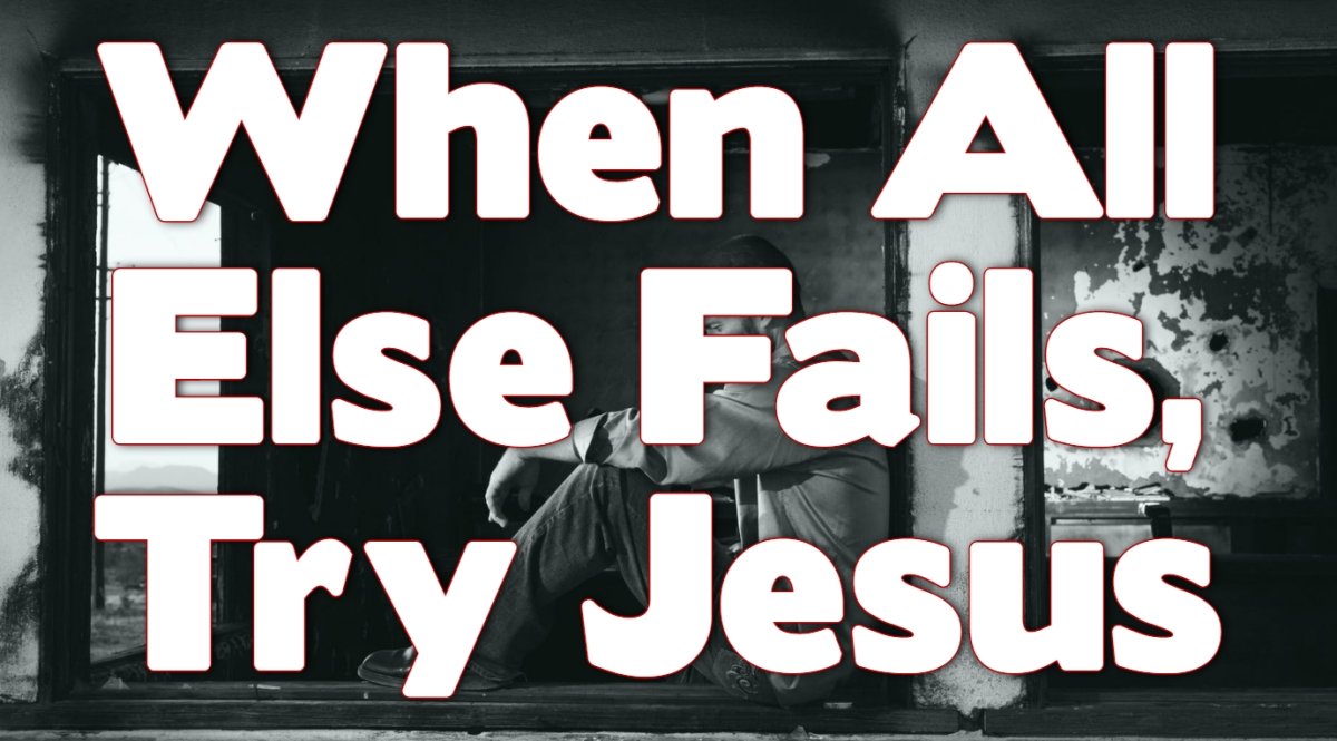 When All Else Fails, TryJesus