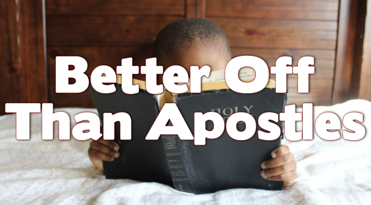 Better Off Than Apostles