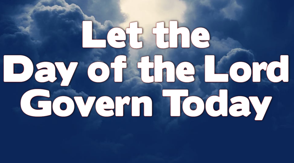 Let the Day of the Lord Govern Today