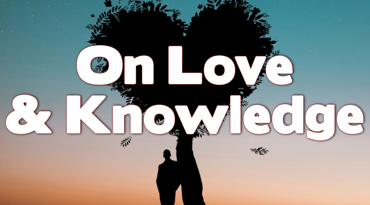 On Love and Knowledge
