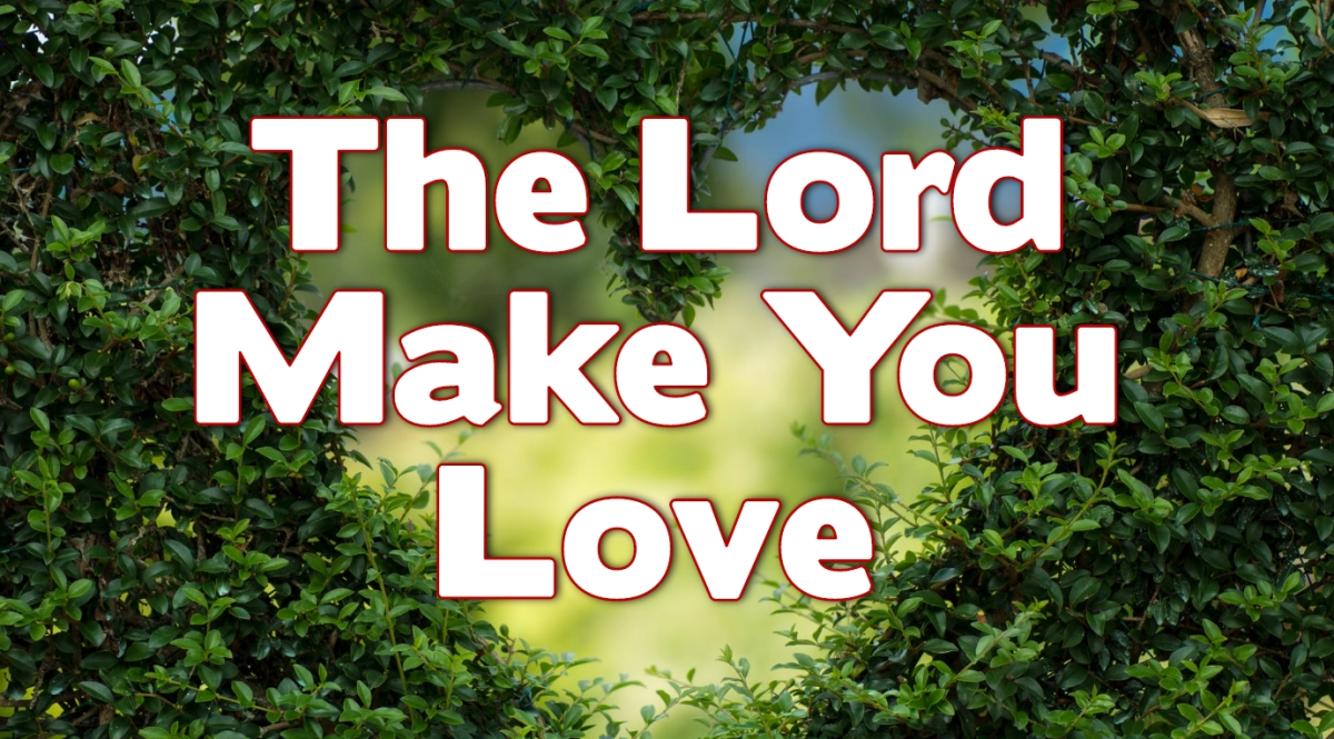 The Lord Make You Love