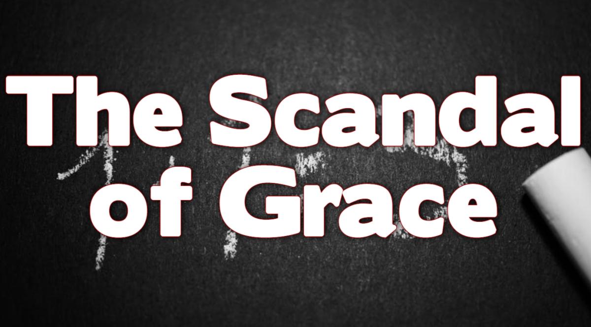The Scandal ofGrace