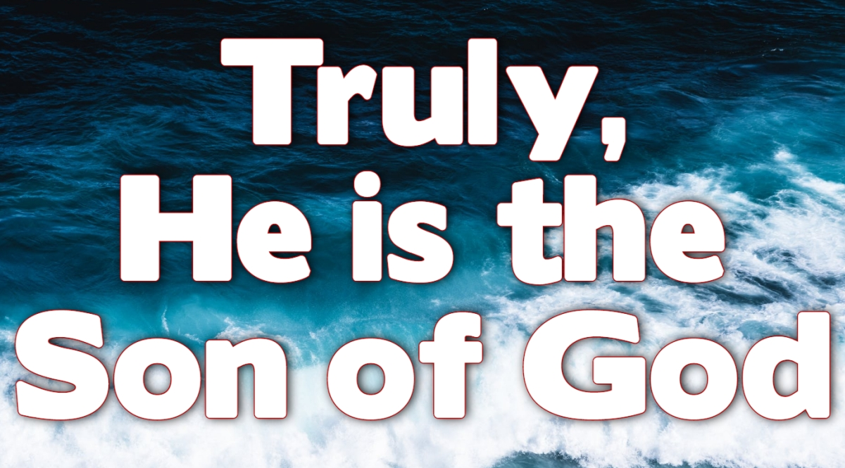 Truly, He is the Son of God