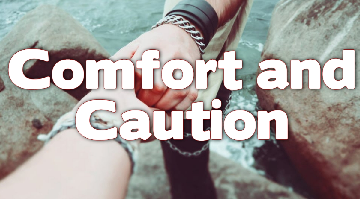 Comfort and Caution
