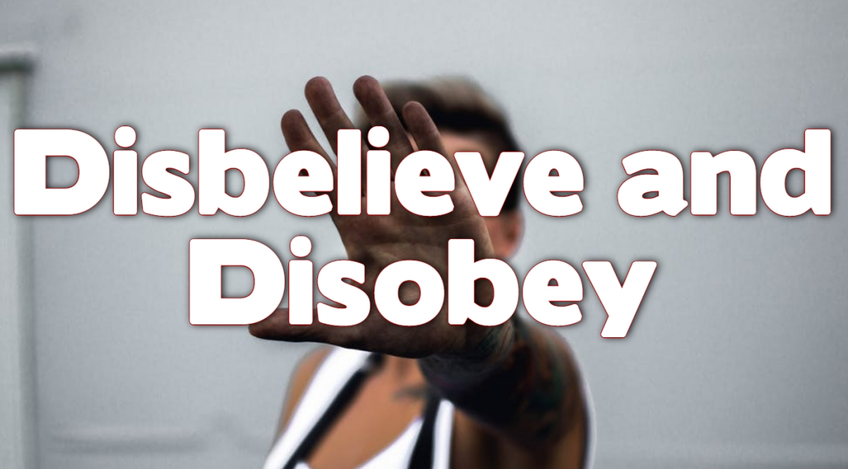 Disbelieve and Disobey