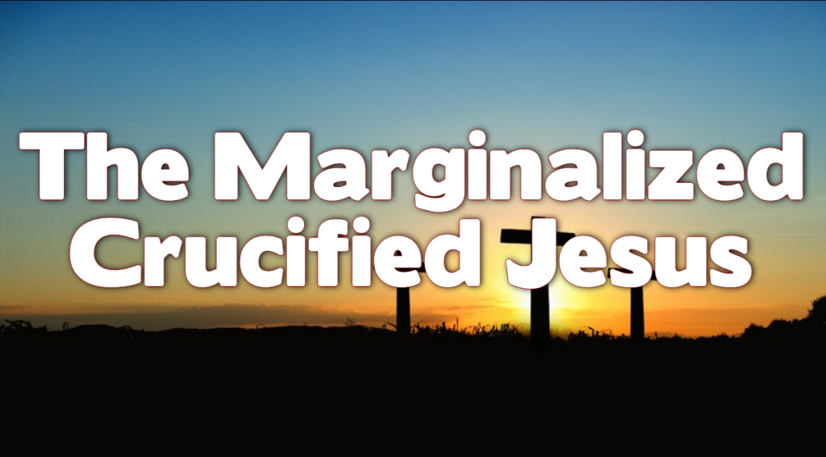 The Marginalized Crucified Jesus