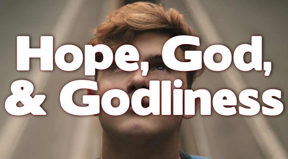Hope, God, &Godliness