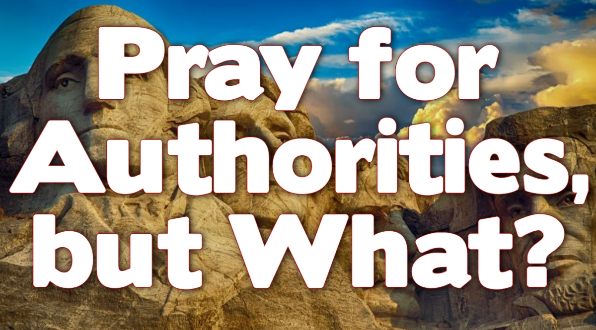 Pray for Authorities, butWhat?