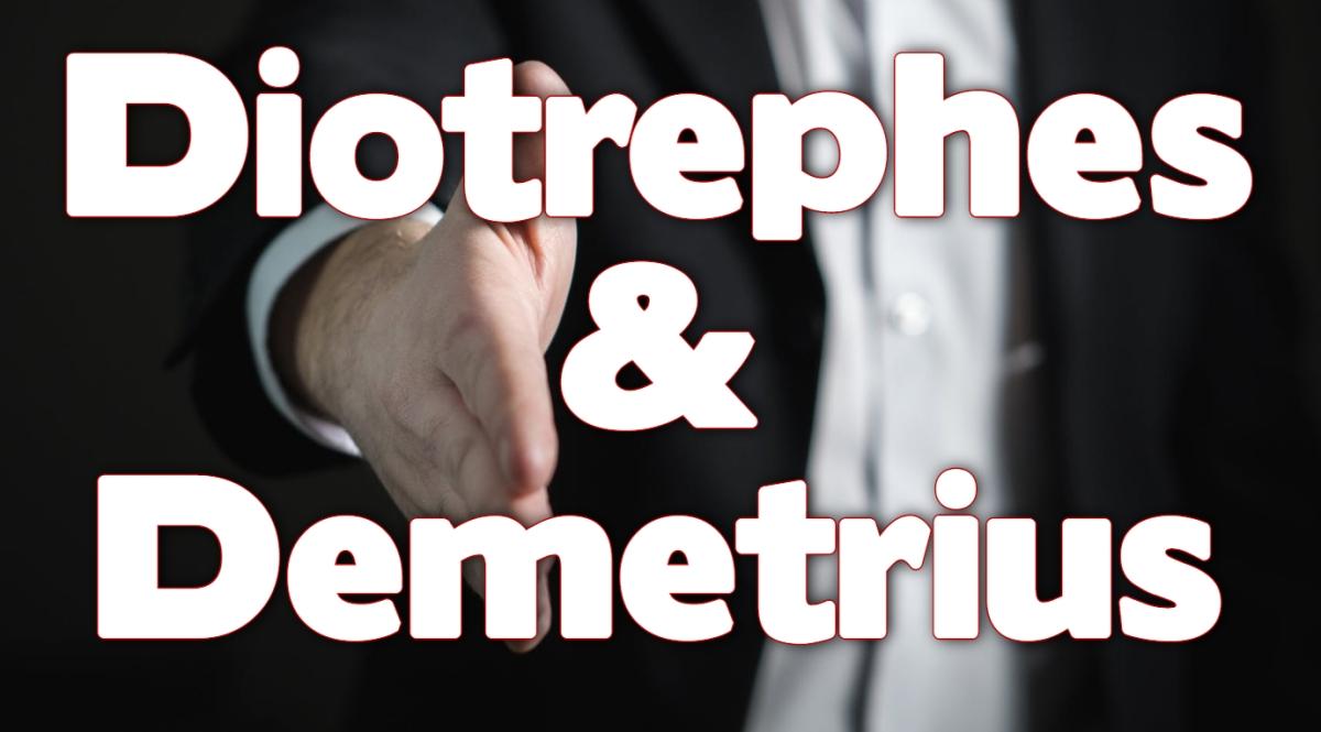 Diotrephes & Demetrius