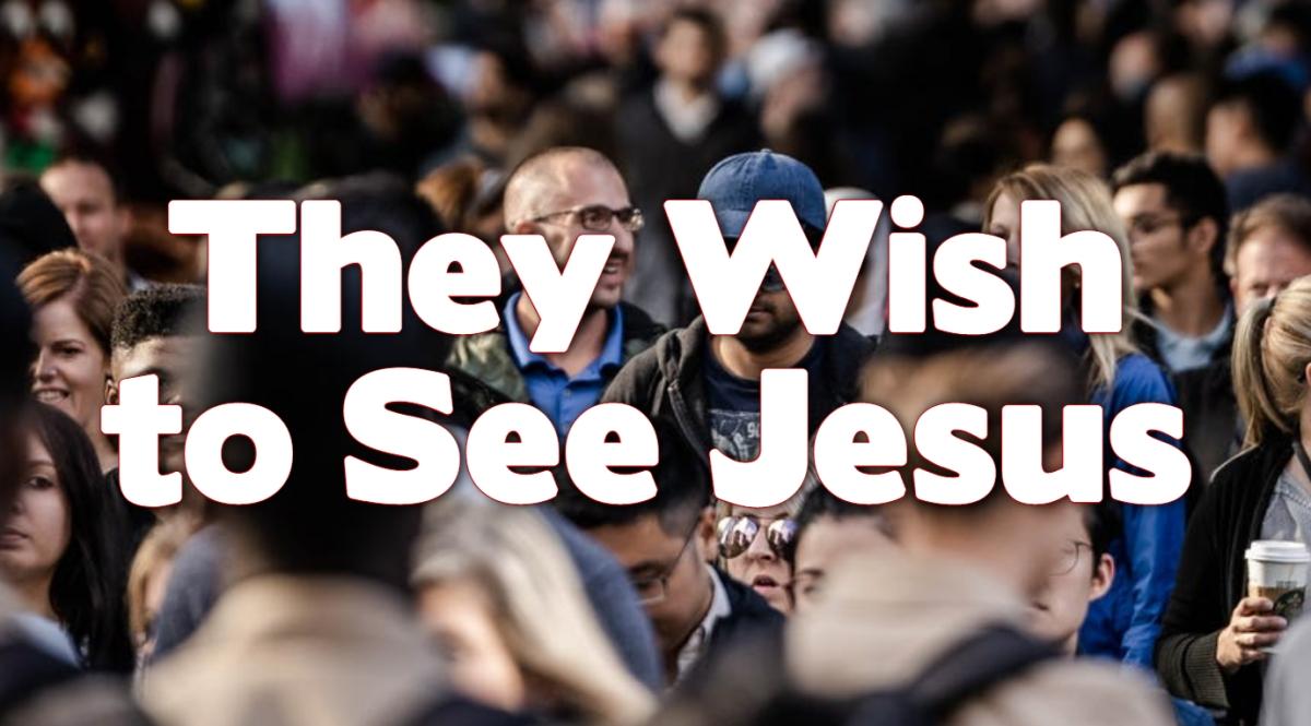 They Wish to seeJesus