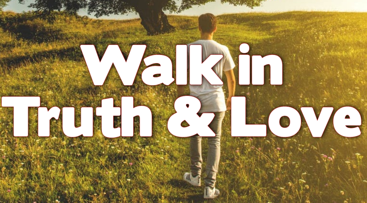 Walk In Truth and Love