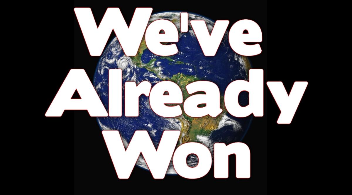 We've Already Won