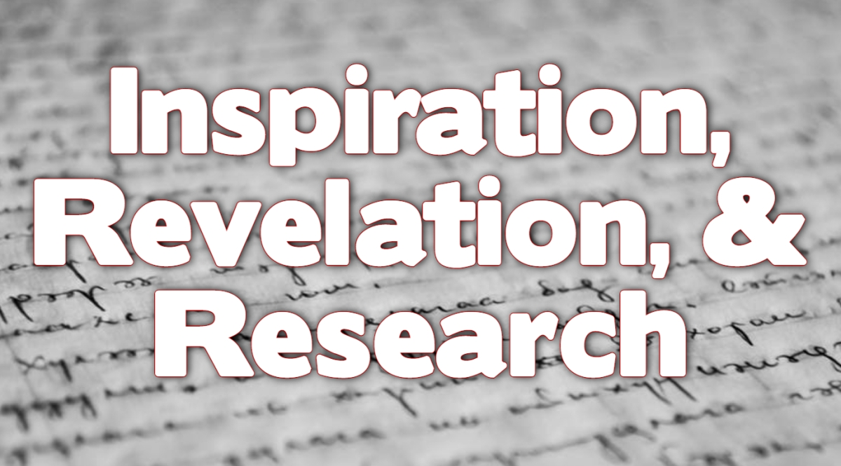 Inspiration, Revelation, & Research