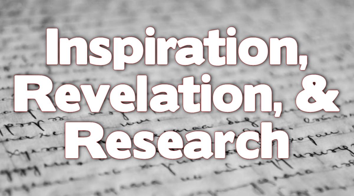 Inspiration, Revelation, &Research