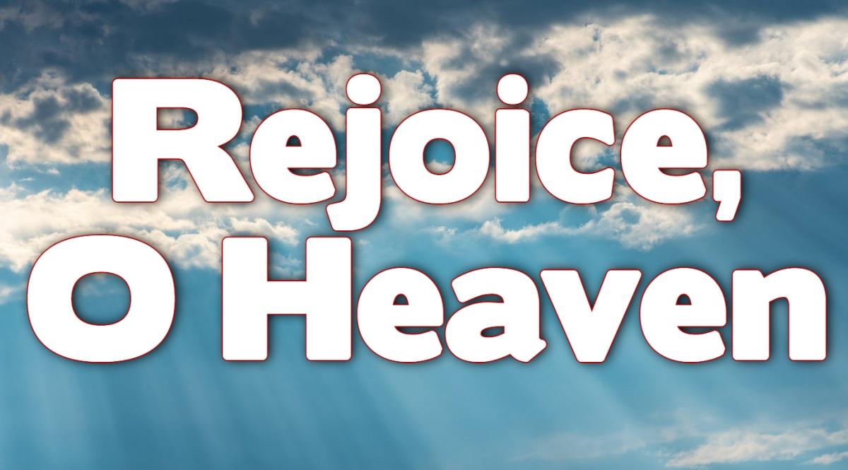 Rejoice, O Heaven