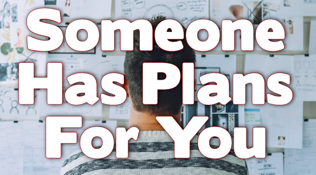 Someone Has Plans for You