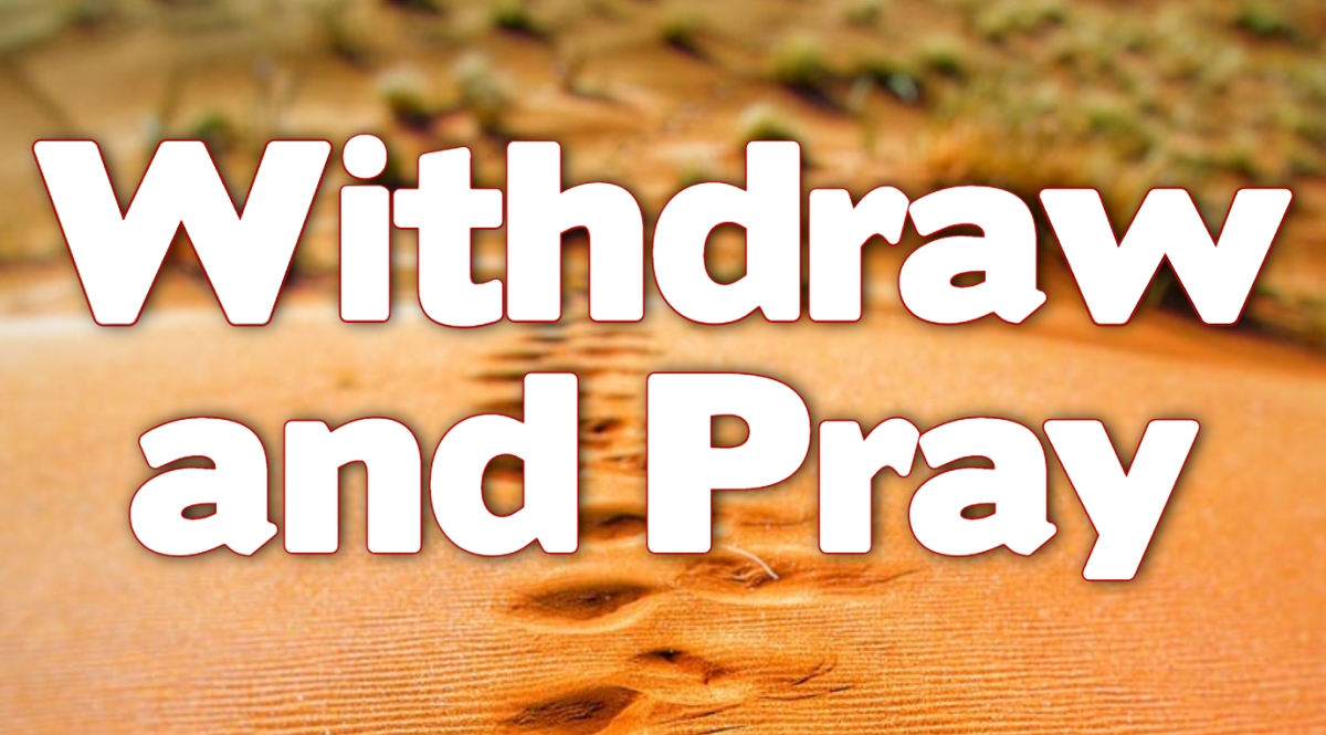 Withdraw and Pray