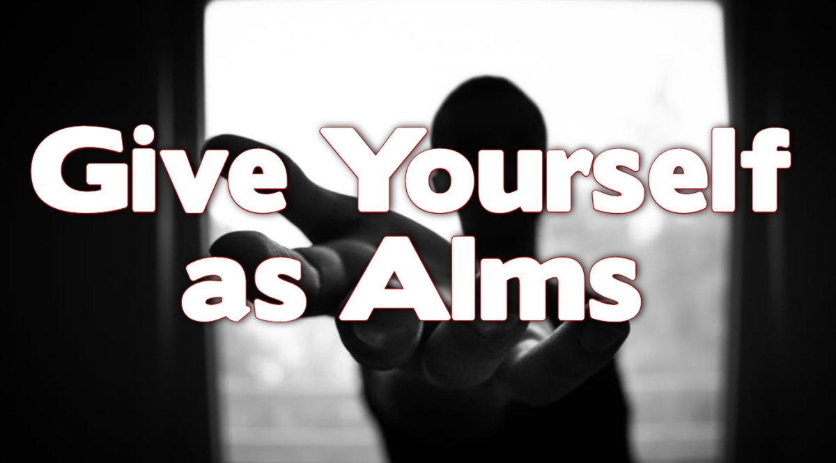 Give Yourself as Alms
