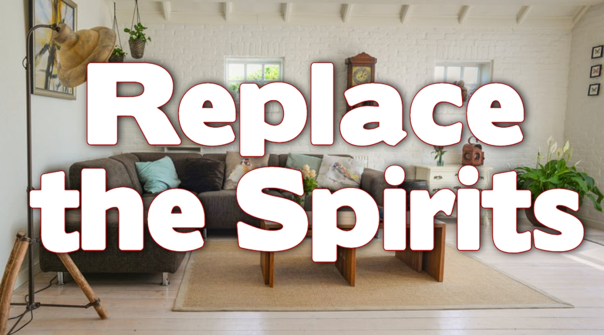 Replace the Spirits
