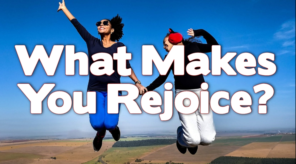 What Makes You Rejoice?