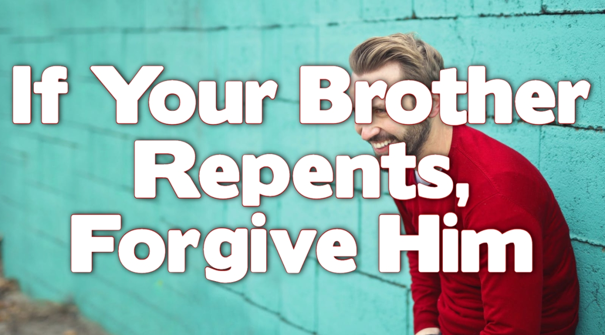 If Your Brother Repents, ForgiveHim
