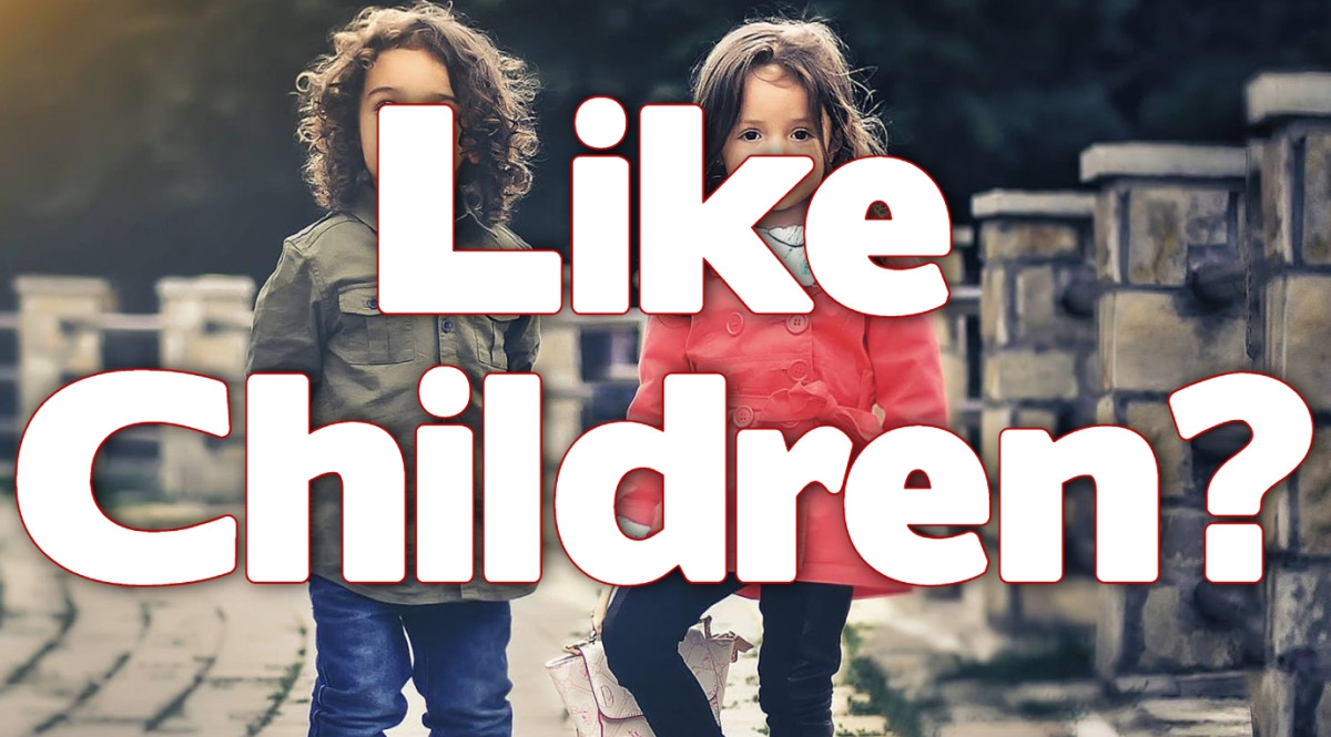 Like Children?