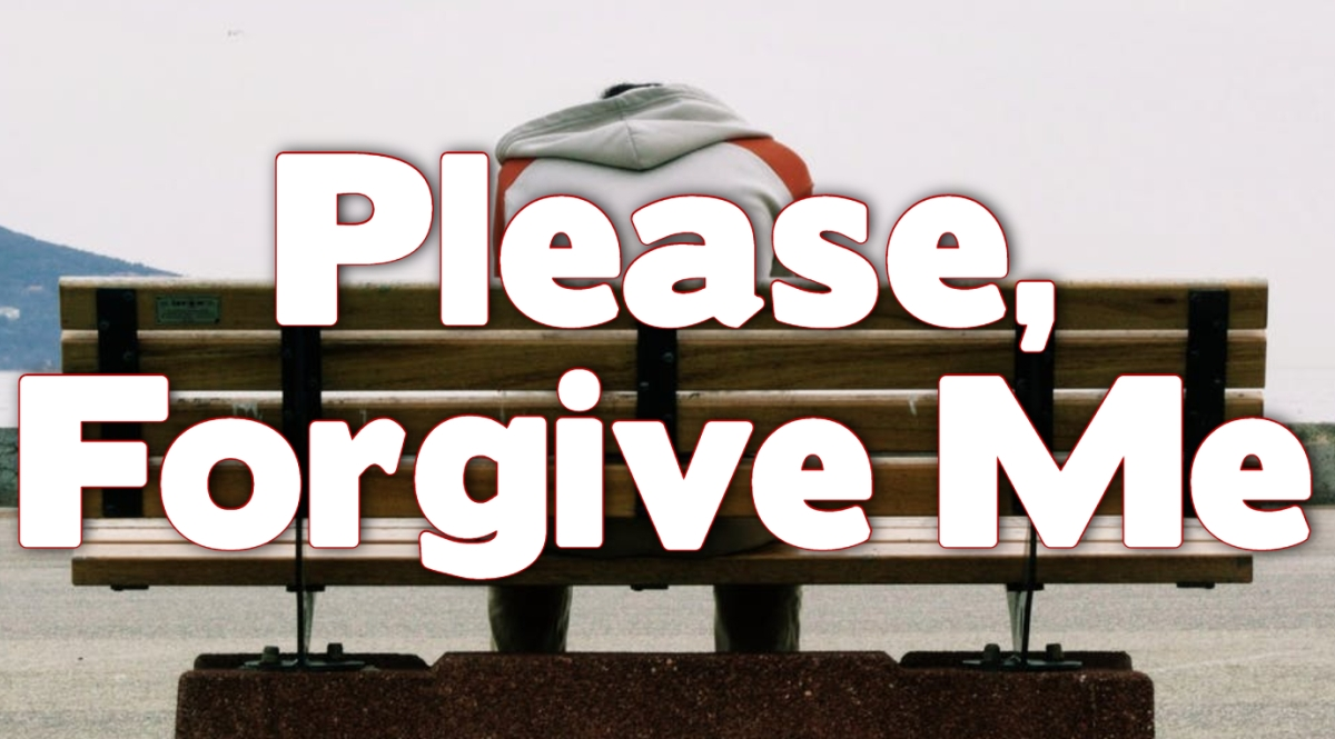 Please, Forgive Me
